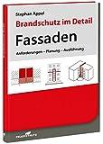 Brandschutz im Detail – Fassaden: Anforderungen - Planung - Ausführung