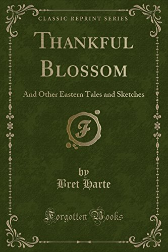 Thankful Blossom: And Other Eastern Tales and Sketches (Classic Reprint) by Bret Harte