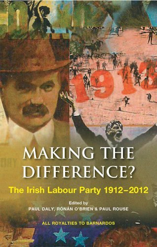 Making the Difference? The Irish Labour Party 1912 2012 by Paul Daly (2012-04-06)