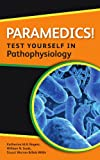 Paramedics! Test yourself in pathophysiology (Nurses! Test Yourself in...)
