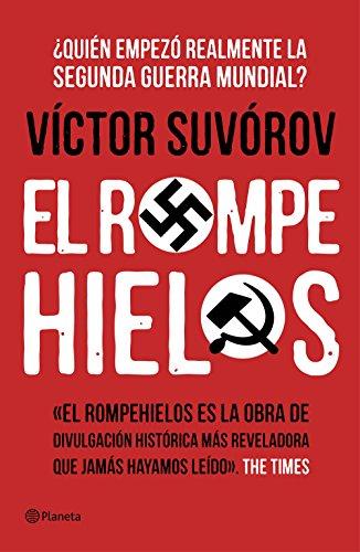 El rompehielos: ¿Quién empezó la Segunda Guerra Mundial? (No Ficcion) por Víctor Suvórov