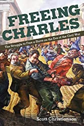 Freeing Charles: The Struggle to Free a Slave on the Eve of the Civil War (The New Black Studies Series) by Scott Christianson (2010-01-22)