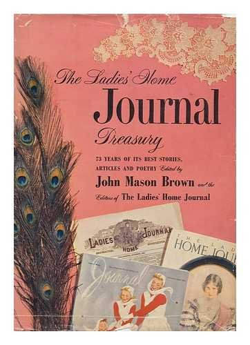 The Ladies Home Journal Treasury. Selected from the Complete Files by John Mason Brown and the Editors of the Ladies Home Journal