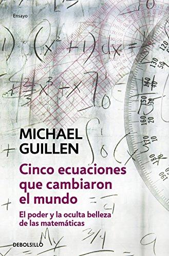 Cinco ecuaciones que cambiaron el mundo: El poder y la oculta belleza de las matemáticas: 99 (ENSAYO-CIENCIA)