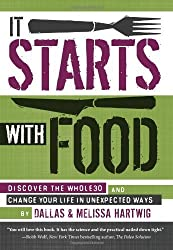 It Starts with Food: Discover the Whole30 and Change Your Life in Unexpected Ways by Melissa Hartwig (2012-06-12)