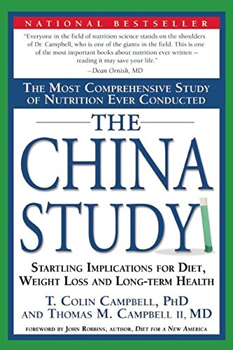 The China Study: The Most Comprehensive Study of Nutrition Ever Conducted And the Startling Implications for Diet, Weight Loss, And Long-term Health por T. Colin Campbell
