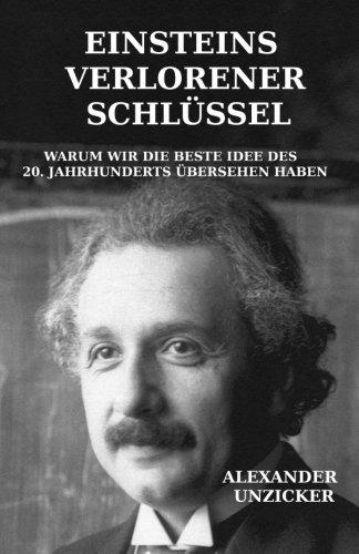 Einsteins verlorener Schlüssel: Warum wir die beste Idee des 20. Jahrhunderts übersehen haben