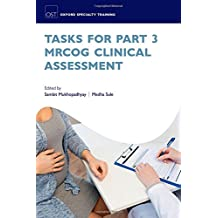 Tasks for Part 3 MRCOG Clinical Assessment (Oxford Specialty Training: Revision Texts)