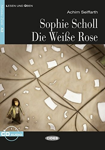Sophie Scholl - Die Weiße Rose : Deutsche Lektüre für das GER-Niveau A2 mit Audio-CD