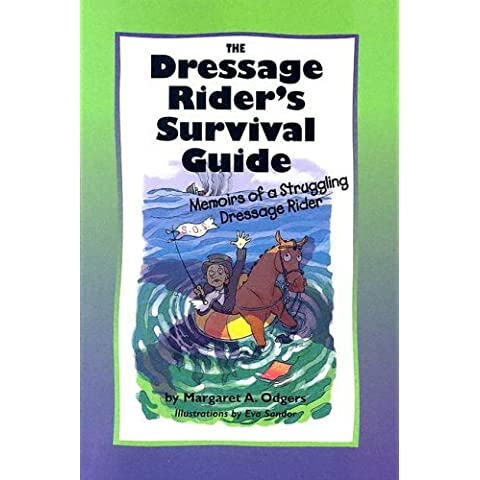 The Dressage Rider's Survival Guide: Memoirs of a Struggling Dressage Rider by Margaret A. Odgers (2004-12-01)