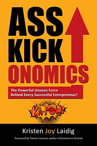Asskickonomics: The Powerful Unseen Force Behind Every ...