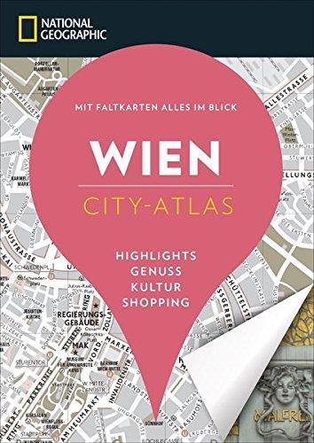 NATIONAL GEOGRAPHIC City-Atlas Wien. Highlights, Genuss, Kultur, Shopping. Reiseführer, Stadtplan und Faltkarte in einem. (NG City-Atlas)