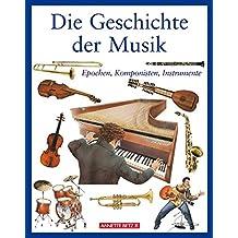 Die Geschichte der Musik: Epochen, Komponisten, Instrumente