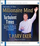 secrets of the millionaire mind in turbulent times by t harv eker 2011 03 08