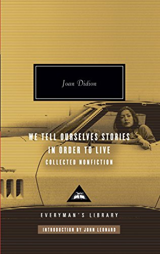 We Tell Ourselves Stories in Order to Live: Collected Nonfiction (Everyman's Library) por Joan Didion