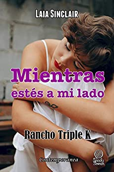 Mientras estés a mi lado (Rancho Triple K 05) – Laia Sinclair (Rom) 51amXjX800L._SY346_