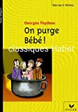 On purge Bébé ! by Georges Feydeau (2005-04-01) - Editions Hatier - 01/04/2005