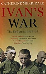 Ivan's War: The Red Army at War 1939-45: Inside The Red Army, 1939-45 by Merridale, Catherine (2006) Paperback