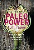 Paleo-Power für Frauen: Gesund, schnell und dauerhaft abnehmen - Esther Blum