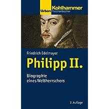 Philipp II.: Biographie eines Weltherrschers (Urban-Taschenbücher)