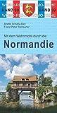Mit dem Wohnmobil durch die Normandie (Womo-Reihe) - Anette Scharla-Dey, Franz Peter Tschauner