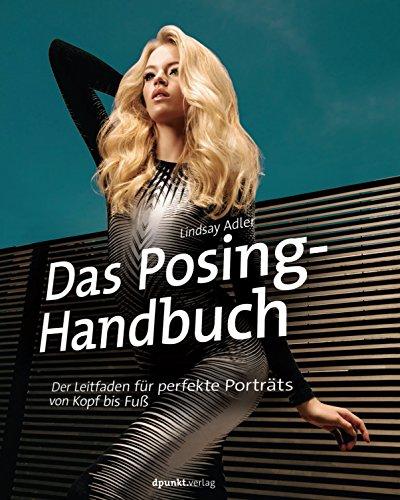 Fotografie-handbuch (Das Posing-Handbuch: Der Leitfaden für perfekte Porträts von Kopf bis Fuß)