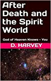 After Death and the Spirit World: God of Heaven Knows - You