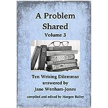 A Problem Shared - Volume Three: Ten Writing Dilemmas answered by Jane Wenham-Jones
