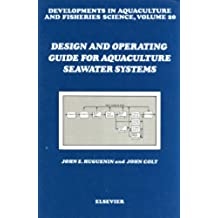 Design and Operating Guide for Aquaculture Sea Water Systems (Developments in Aquaculture and Fisheries Science)