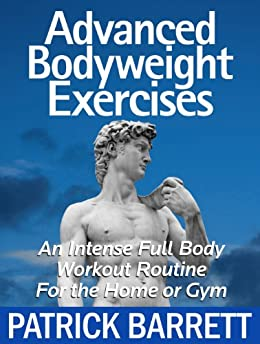 Advanced Bodyweight Exercises: An Intense Full Body Workout In A Home Or Gym (English Edition) par [Barrett, Patrick]
