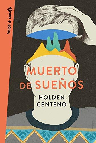 Muerto de sueños (Verso&Cuento) por Holden Centeno