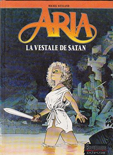 ARIA TOME 17 LA VESTALE DE SATAN par Michel Weyland
