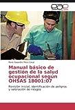 Manual básico de gestión de la salud ocupacional según OHSAS 18001:07: Revisión inicial, identificación de peligros y valoración de riesgos