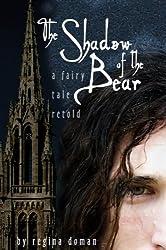 The Shadow of the Bear: A Fairy Tale Retold (The Fairy Tale Novels Book 1)