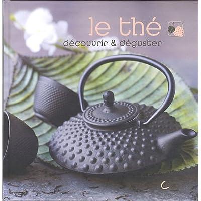 Le thé : découvrir & déguster