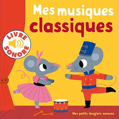 Mes musiques classiques: 6 musiques à écouter, 6 images à regarder par Collectif