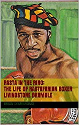 Rasta in the Ring: The Life of Rastafarian Boxer Livingstone Bramble (English Edition)