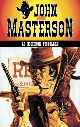 Le hicieron pistolero: Volume 11 (Coleccion Oeste)