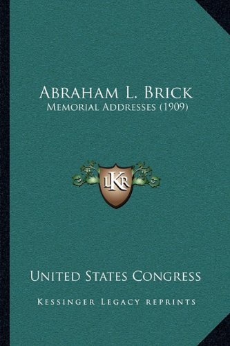 Abraham L. Brick: Memorial Addresses (1909)