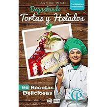 DEGUSTANDO TORTAS Y HELADOS: 96 recetas deliciosas (Colección Cocina Práctica - Tentaciones Irresistibles nº