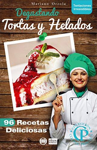 DEGUSTANDO TORTAS Y HELADOS: 96 recetas deliciosas (Colección Cocina Práctica - Tentaciones Irresistibles nº 17)