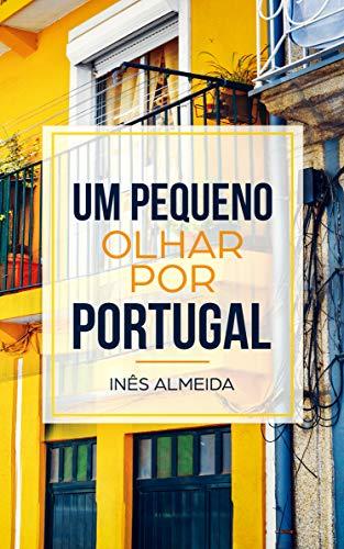 Um pequeno olhar por Portugal: Kurzgeschichten aus Portugal in einfachem Portugiesisch (Portuguese Edition)