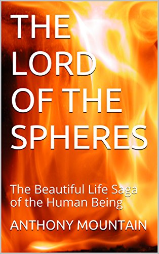 THE LORD OF THE SPHERES: The Beautiful Life Saga of the Human Being (English Edition)