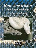 Boa constrictor: Die Abgottschlange (Terrarien-Bibliothek)