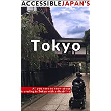 Accessible Japan's Tokyo: All you need to know about traveling to Tokyo with a disability (English Edition)