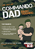 Commando Dad: How to be an Elite Dad or Carer, From Birth to Three Years (English Edition)