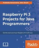 Raspberry Pi 3 Projects for Java Programmers: Get the most out of your Raspberry Pi 3 with Java