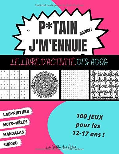 P*tain J'm'ennuie Le Livre d'Activité des Ados: 100 Jeux pour les 12-17 ans - Sudoku - Mots-mêlés - Labyrinthes - Mandalas - Grand Format 21x28cm par La Bibli des Ados