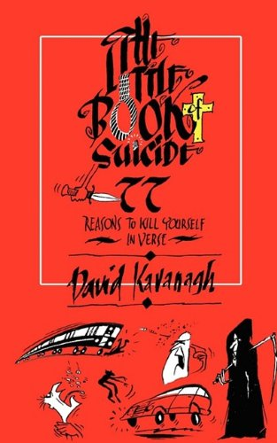 The Little Book of Suicide: 77 Reasons to Kill Yourself. In Verse
