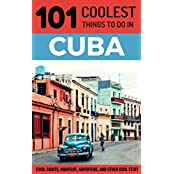 Cuba: Cuba Travel Guide: 101 Coolest Things to Do in Cuba (Cuba, Cuba Travel Guide, Havana Travel Guide, Backpacking Cuba, Budget Travel Cuba, Cuban Revolution) (English Edition)